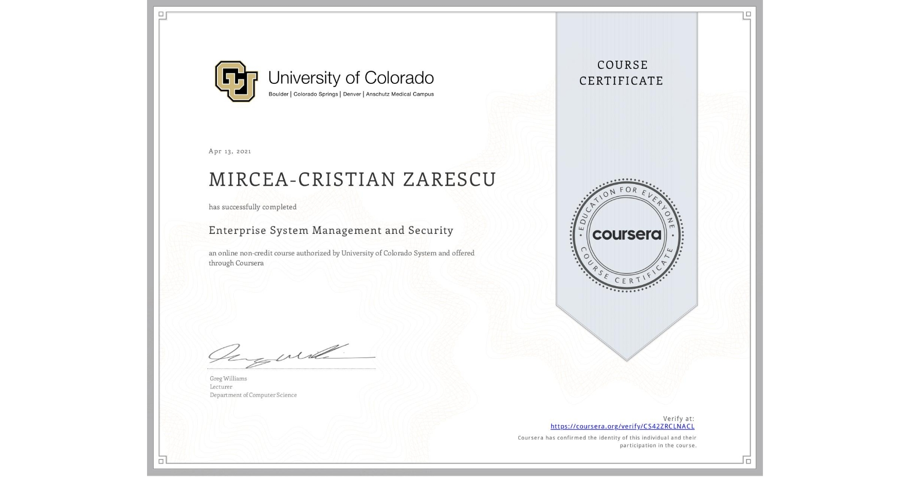 View certificate for MIRCEA-CRISTIAN ZARESCU, Enterprise System Management and Security , an online non-credit course authorized by University of Colorado System and offered through Coursera