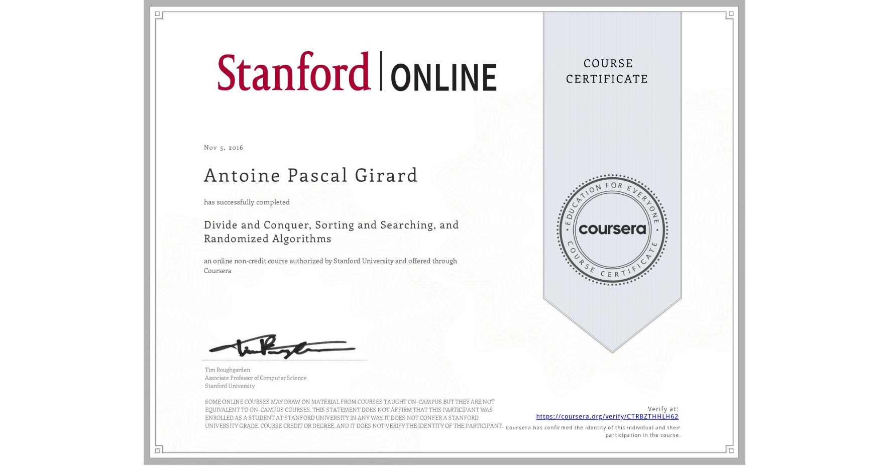 View certificate for Antoine Pascal Girard, Divide and Conquer, Sorting and Searching, and Randomized Algorithms, an online non-credit course authorized by Stanford University and offered through Coursera