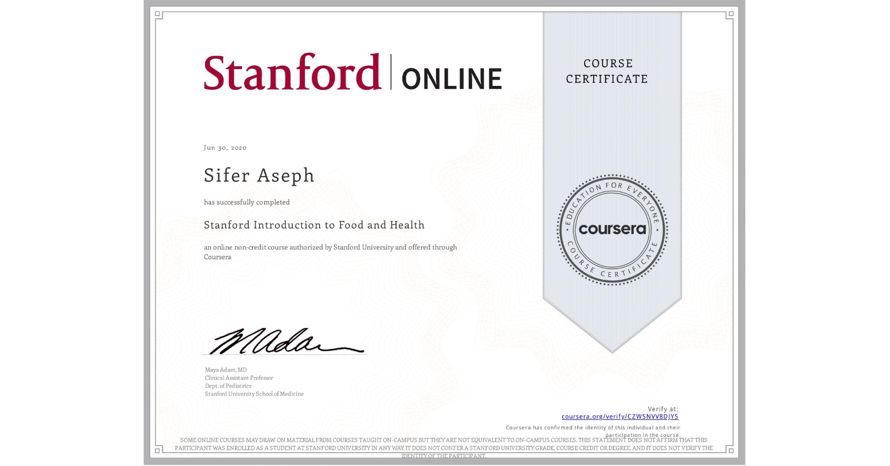 View certificate for Sifer Aseph, Stanford Introduction to Food and Health, an online non-credit course authorized by Stanford University and offered through Coursera