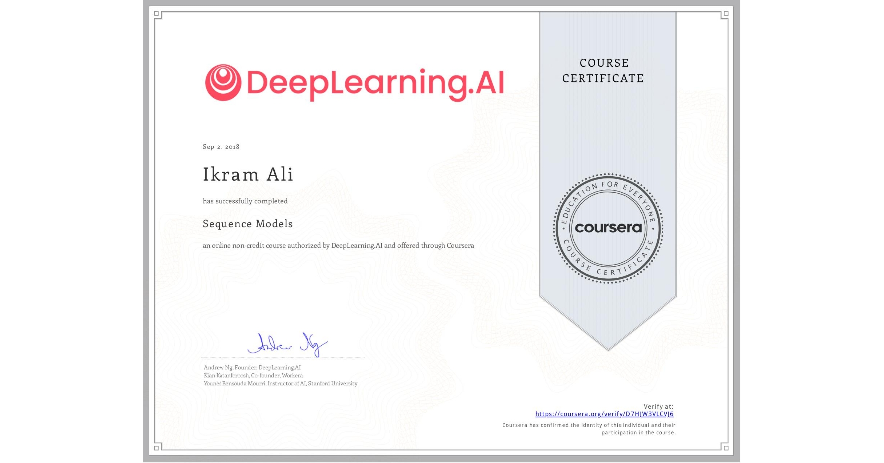 View certificate for Ikram Ali, Sequence Models, an online non-credit course authorized by DeepLearning.AI and offered through Coursera