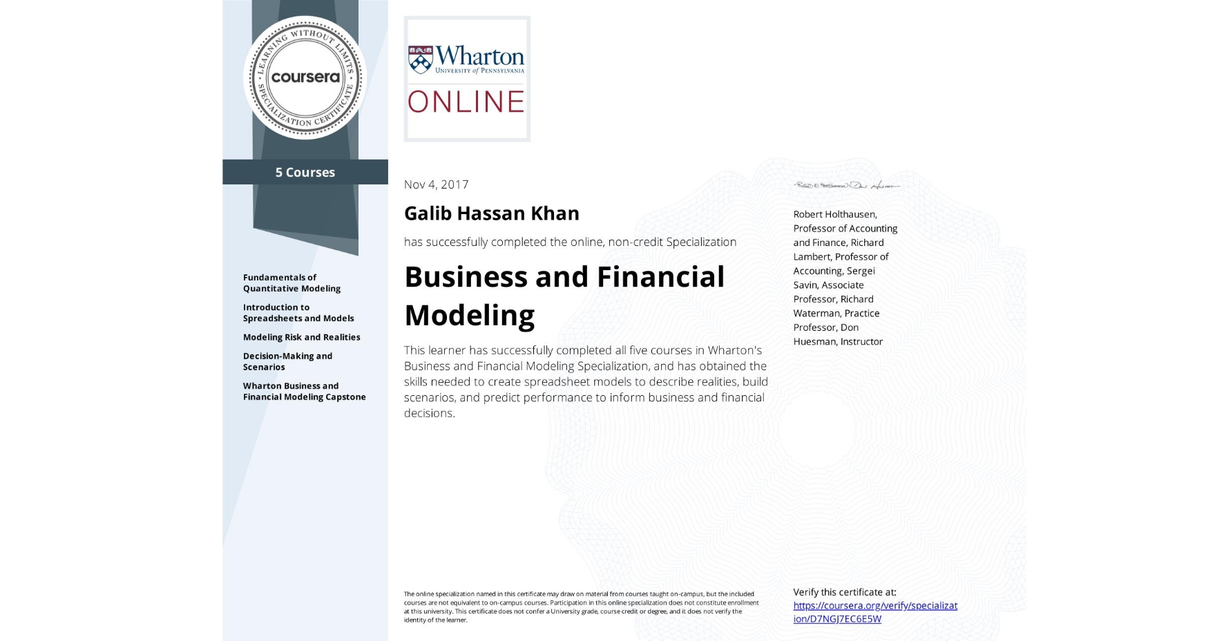 View certificate for Galib Hassan  Khan, Business and Financial Modeling, offered through Coursera. This learner has successfully completed all five courses in Wharton's Business and Financial Modeling Specialization, and has obtained the skills needed to create spreadsheet models to describe realities, build scenarios, and predict performance to inform business and financial decisions.