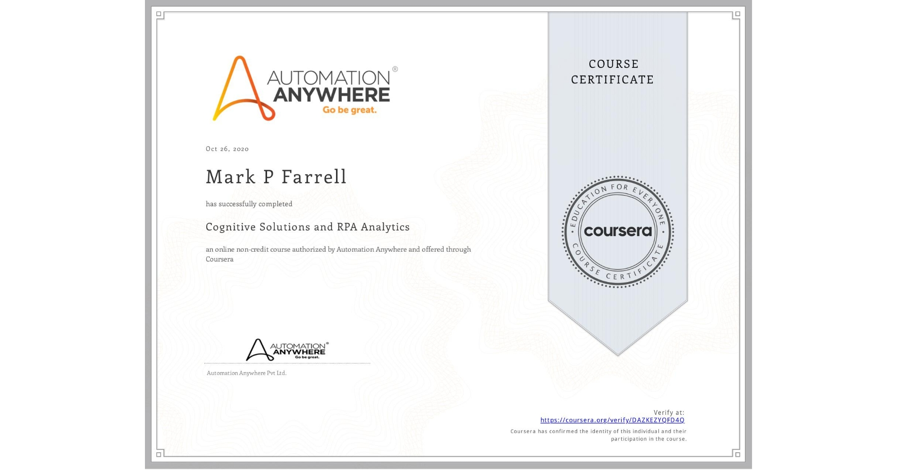 View certificate for Mark P Farrell, Cognitive Solutions and RPA Analytics, an online non-credit course authorized by Automation Anywhere and offered through Coursera