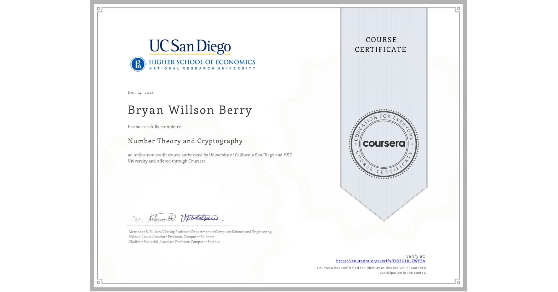 View certificate for Bryan Willson Berry, Number Theory and Cryptography, an online non-credit course authorized by University of California San Diego & National Research University Higher School of Economics and offered through Coursera
