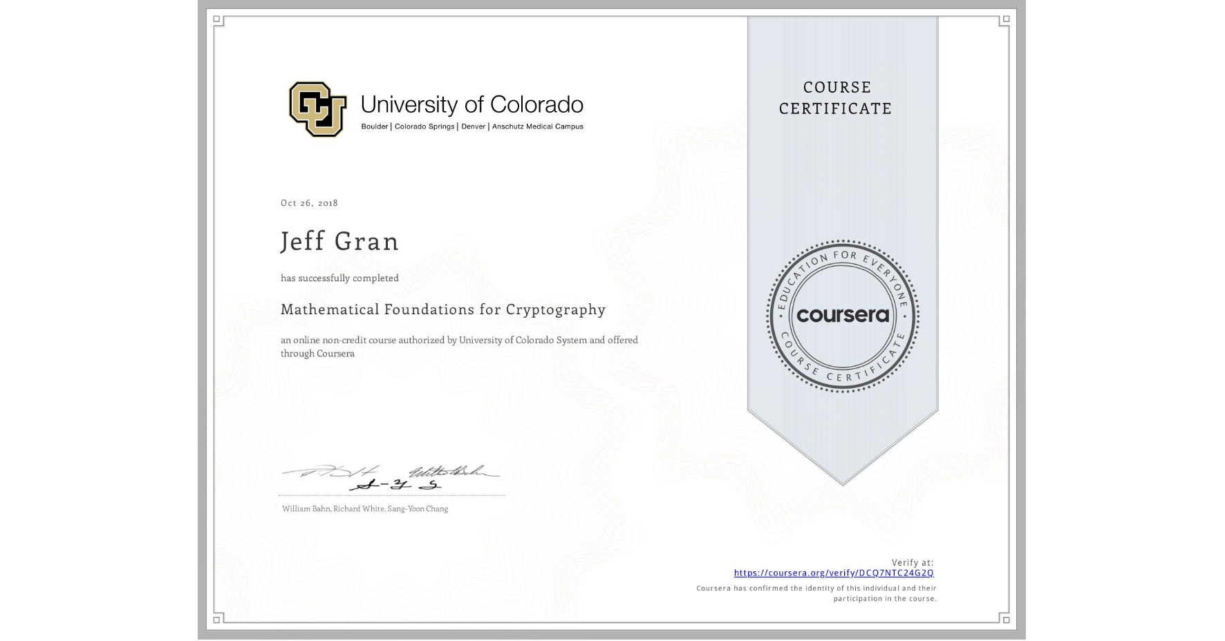 View certificate for Jeff Gran, Mathematical Foundations for Cryptography, an online non-credit course authorized by University of Colorado System and offered through Coursera