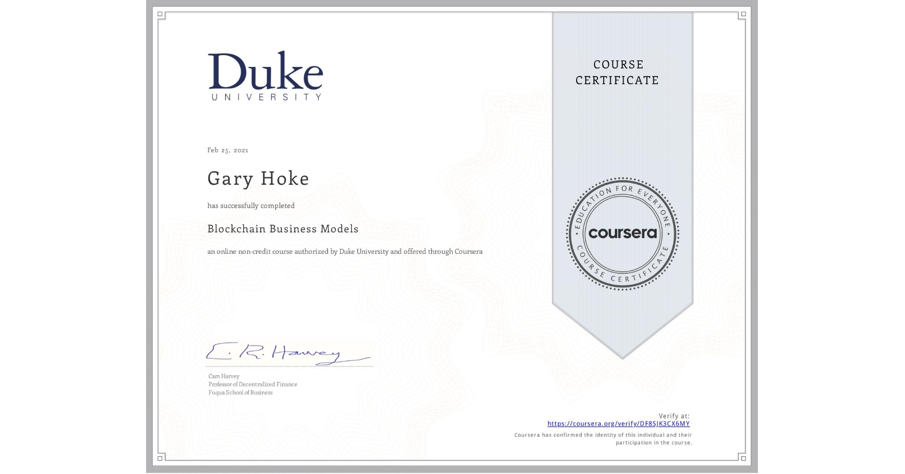View certificate for Gary Hoke, Blockchain Business Models, an online non-credit course authorized by Duke University and offered through Coursera