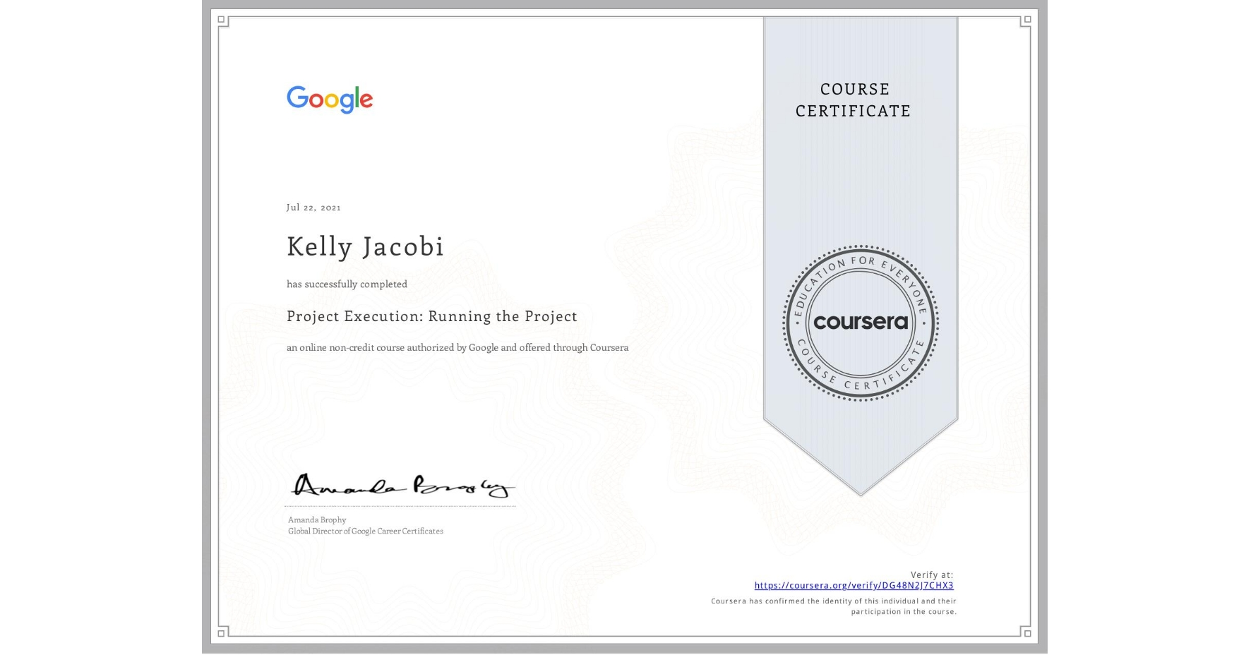 View certificate for Kelly Jacobi, Project Execution: Running the Project, an online non-credit course authorized by Google and offered through Coursera