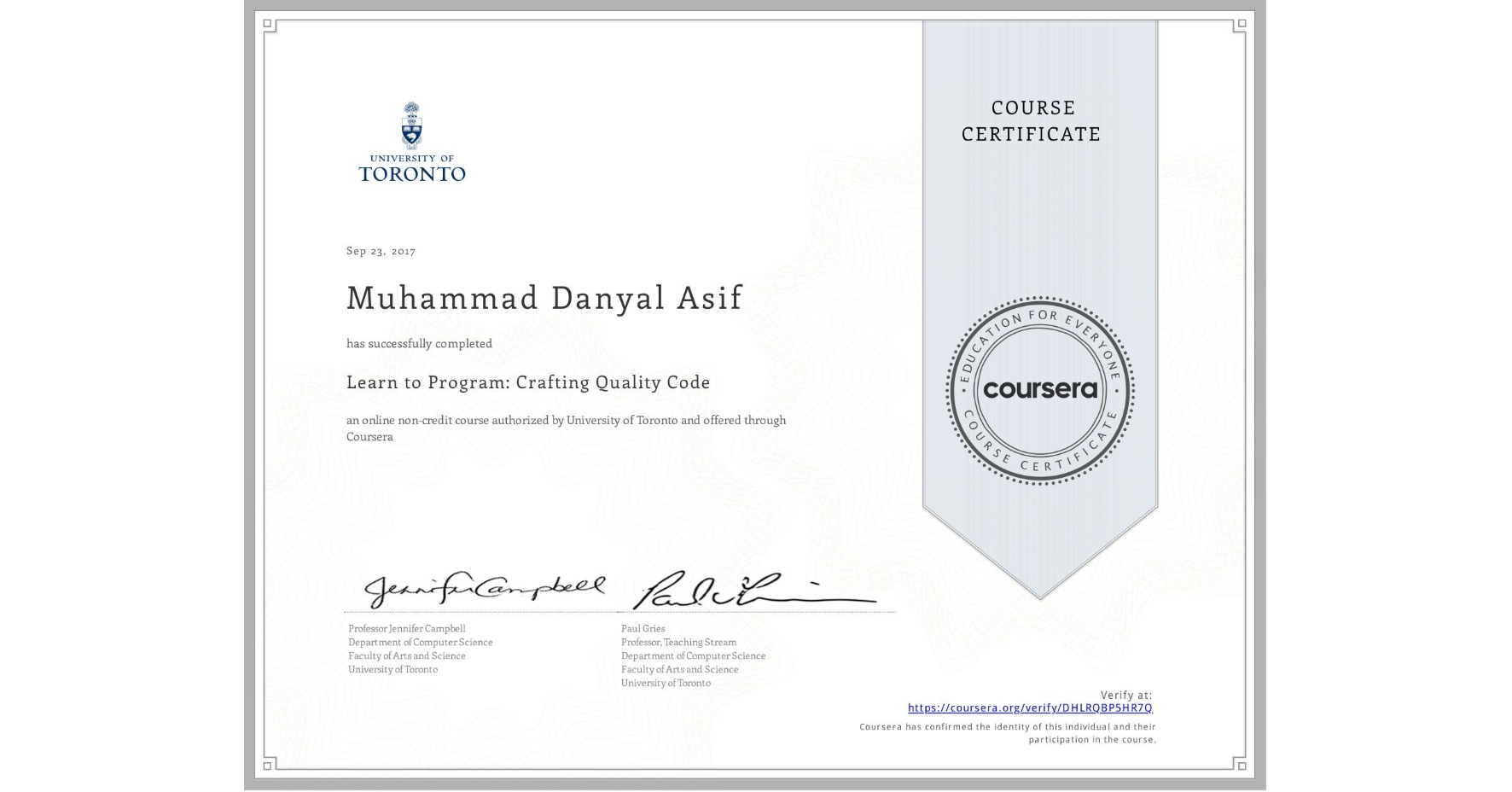 View certificate for Muhammad Danyal  Asif, Learn to Program: Crafting Quality Code, an online non-credit course authorized by University of Toronto and offered through Coursera