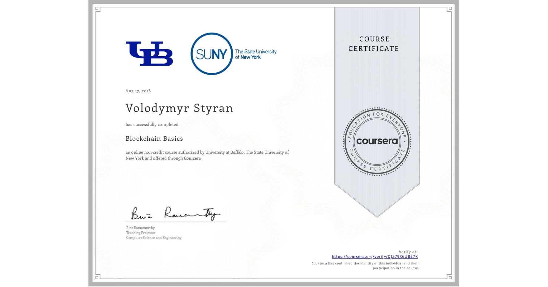 View certificate for Volodymyr Styran, Blockchain Basics, an online non-credit course authorized by University at Buffalo & The State University of New York and offered through Coursera