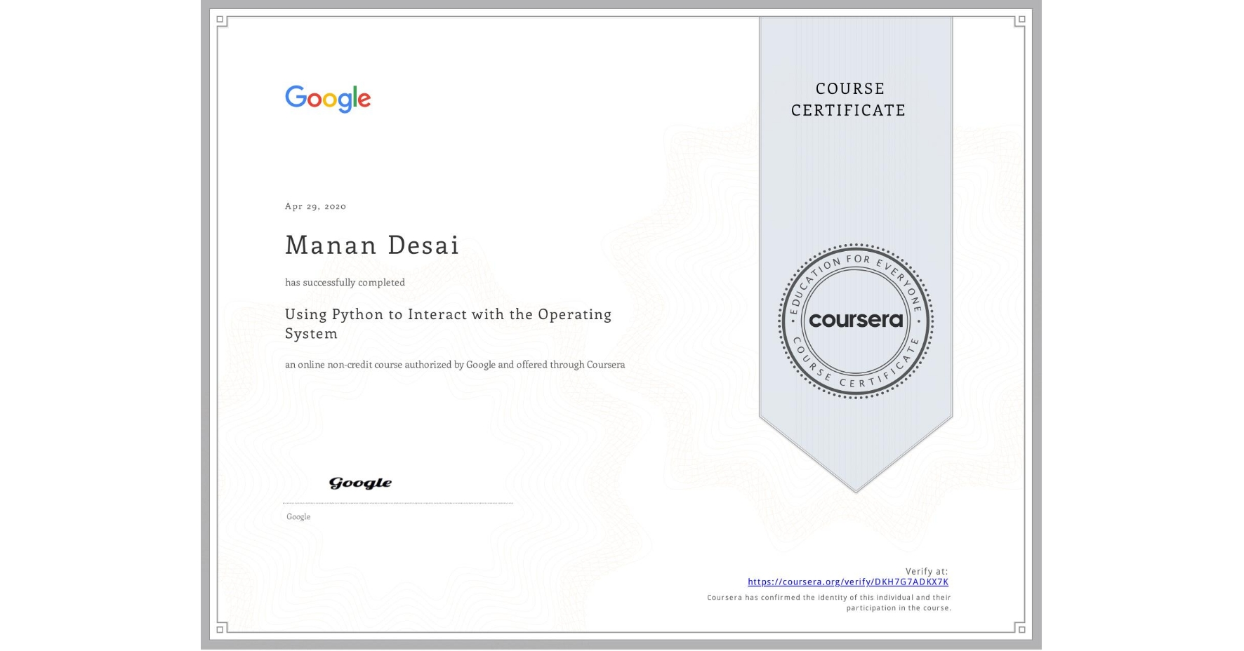 View certificate for Manan Desai, Using Python to Interact with the Operating System, an online non-credit course authorized by Google and offered through Coursera