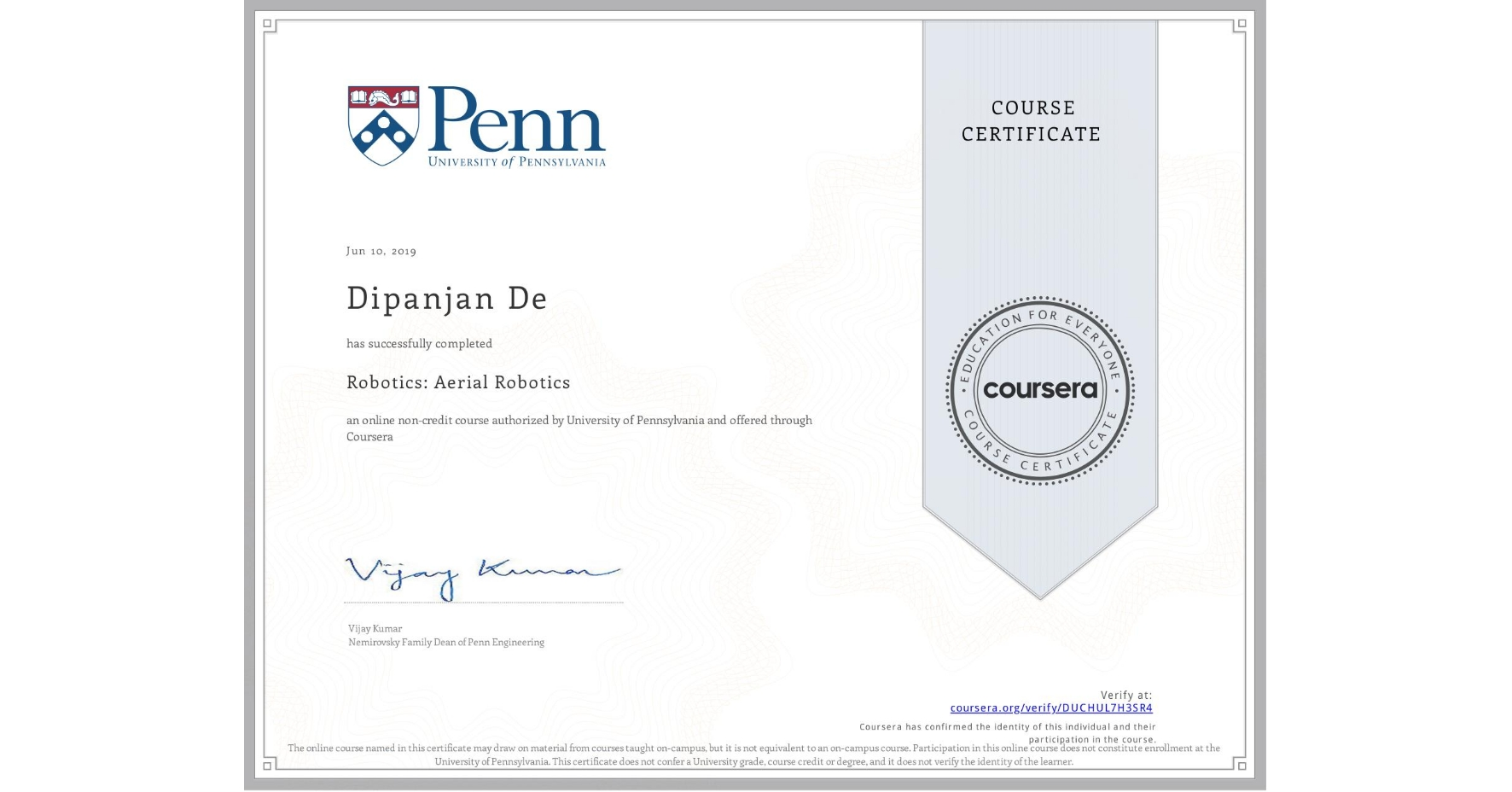 View certificate for Dipanjan De, Robotics: Aerial Robotics, an online non-credit course authorized by University of Pennsylvania and offered through Coursera