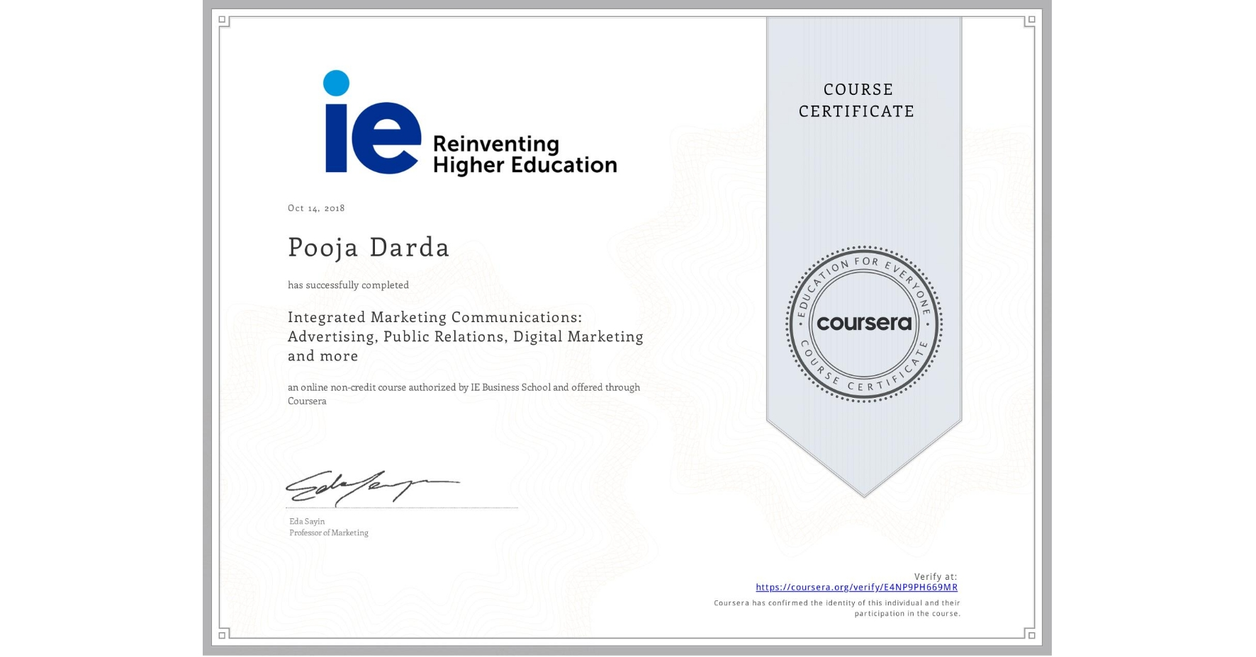 View certificate for Pooja Darda, Integrated Marketing Communications: Advertising, Public Relations, Digital Marketing and more, an online non-credit course authorized by IE Business School and offered through Coursera