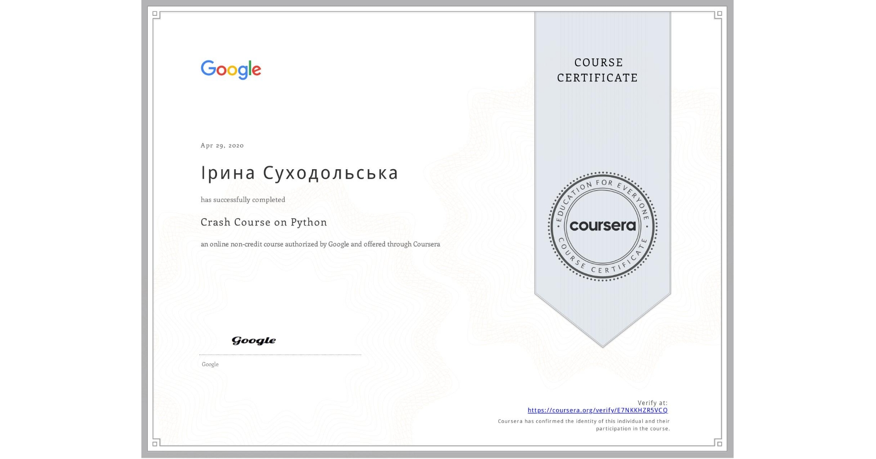 View certificate for Ірина Суходольська, Crash Course on Python, an online non-credit course authorized by Google and offered through Coursera