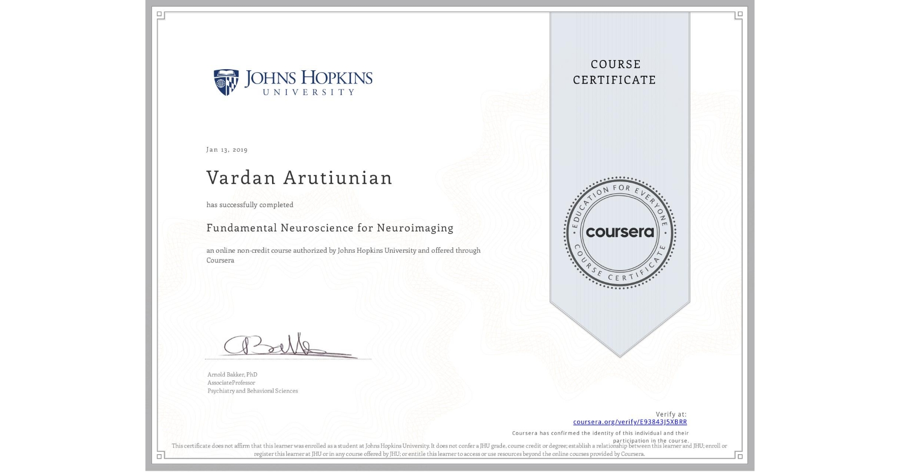 View certificate for Vardan Arutiunian, Fundamental Neuroscience for Neuroimaging, an online non-credit course authorized by Johns Hopkins University and offered through Coursera
