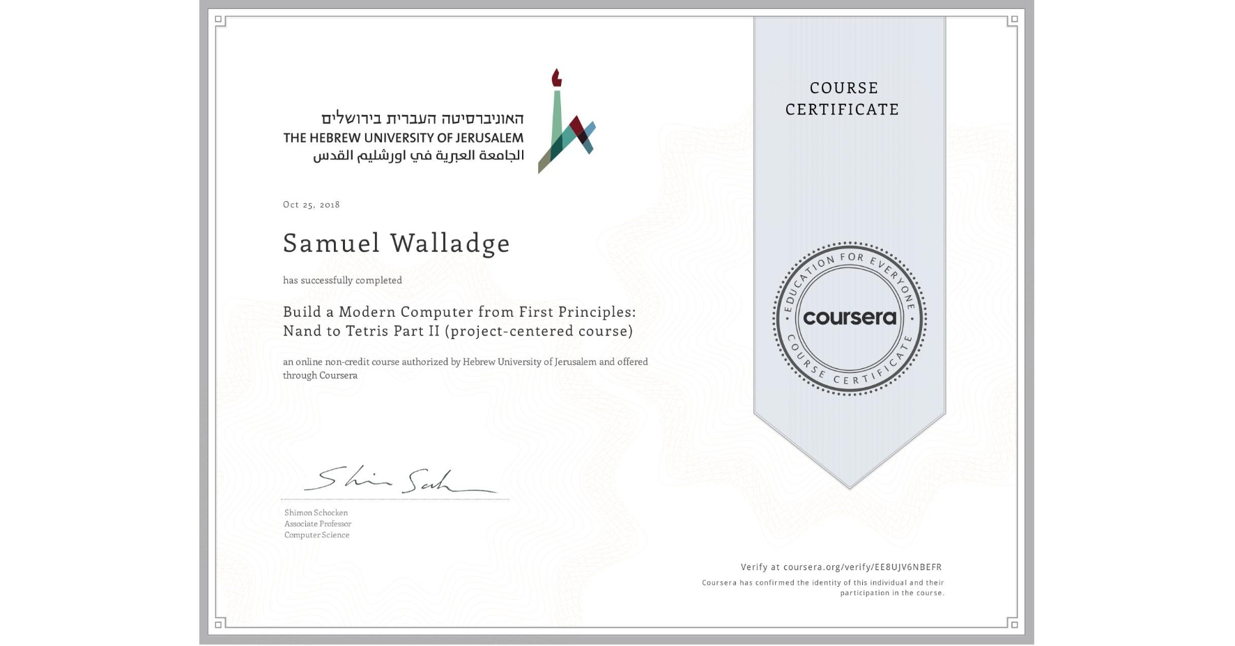 View certificate for Samuel Walladge, Build a Modern Computer from First Principles: Nand to Tetris Part II (project-centered course), an online non-credit course authorized by Hebrew University of Jerusalem and offered through Coursera