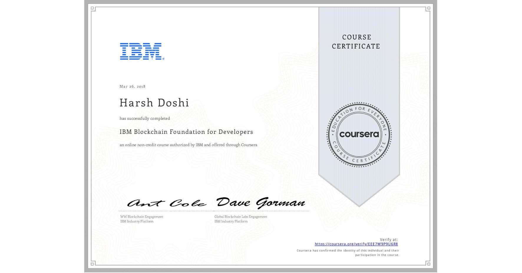 View certificate for Harsh Doshi, IBM Blockchain Foundation for Developers, an online non-credit course authorized by IBM and offered through Coursera