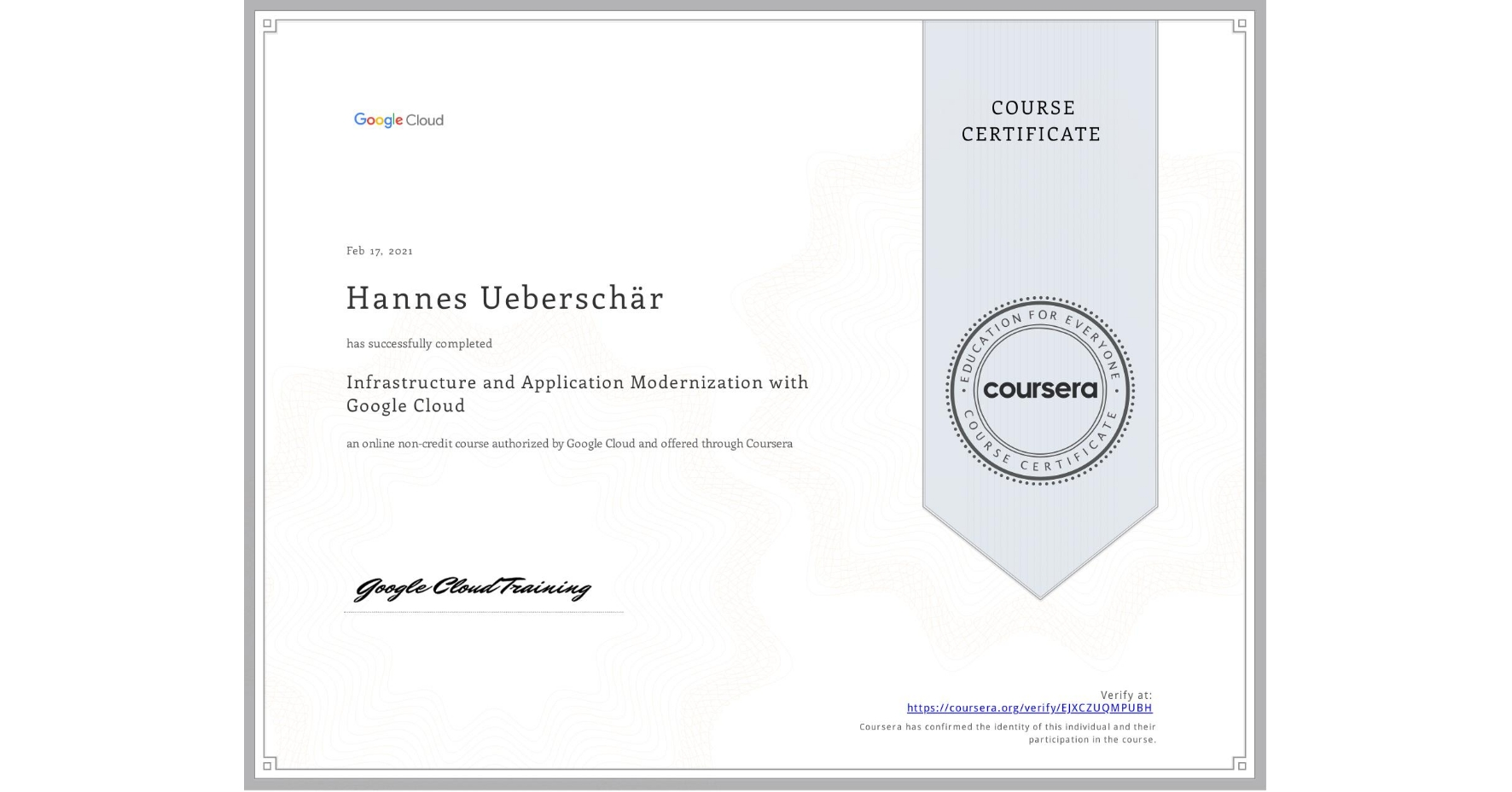 View certificate for Hannes Ueberschär, Infrastructure and Application Modernization with Google Cloud, an online non-credit course authorized by Google Cloud and offered through Coursera