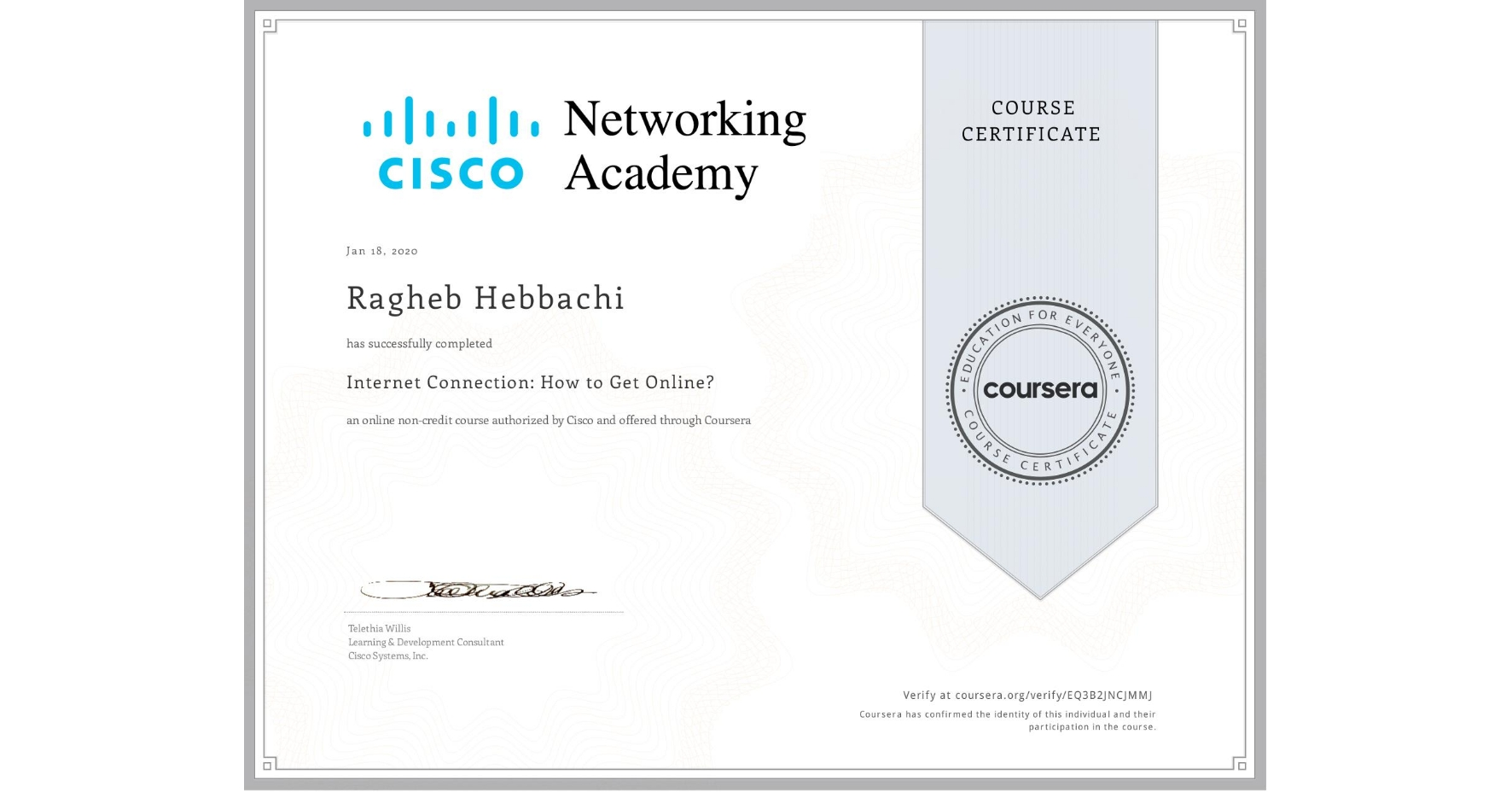 View certificate for Ragheb Hebbachi, Internet Connection: How to Get Online?, an online non-credit course authorized by Cisco and offered through Coursera