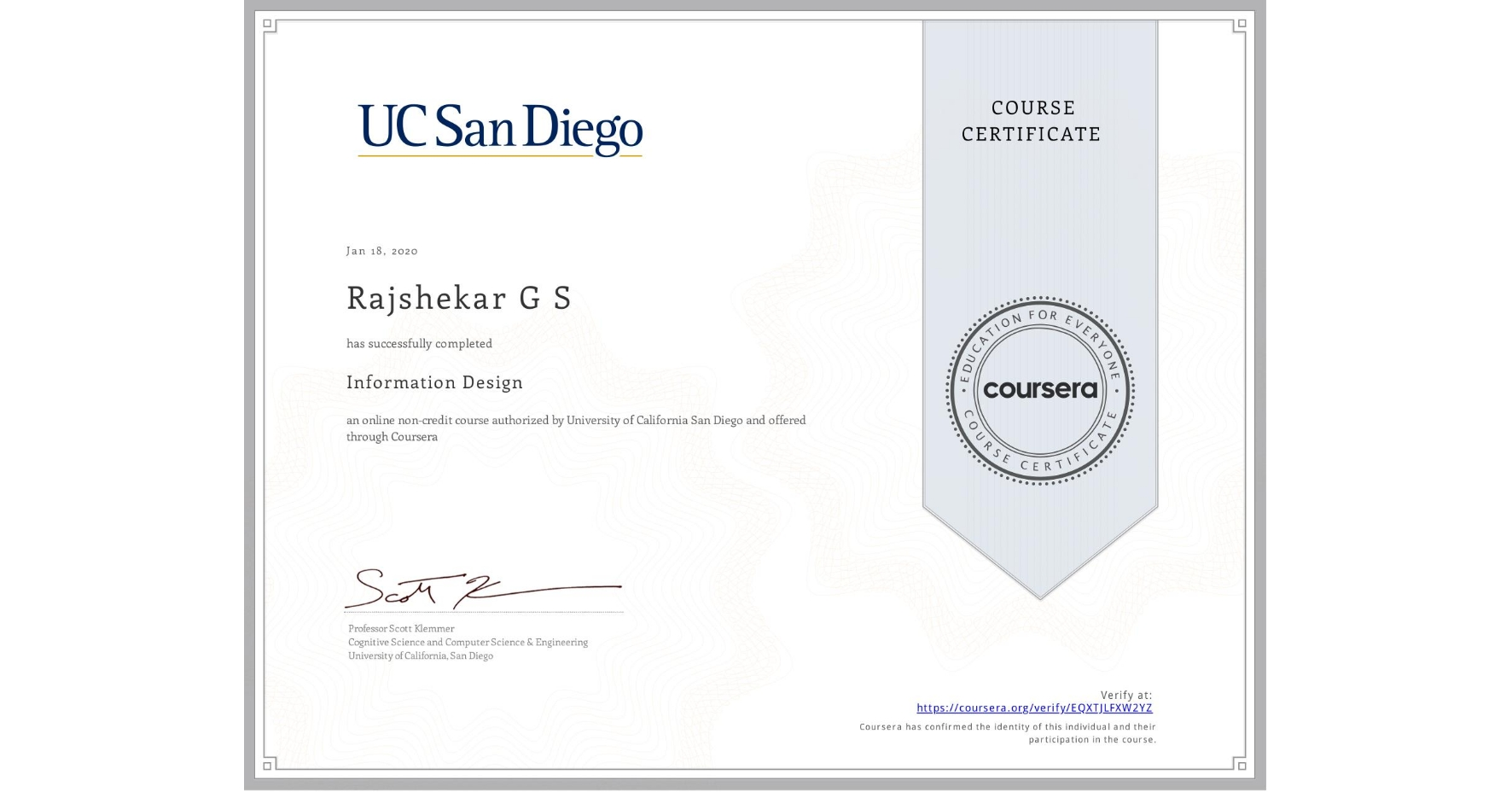 View certificate for Rajshekar G S, Information Design, an online non-credit course authorized by University of California San Diego and offered through Coursera