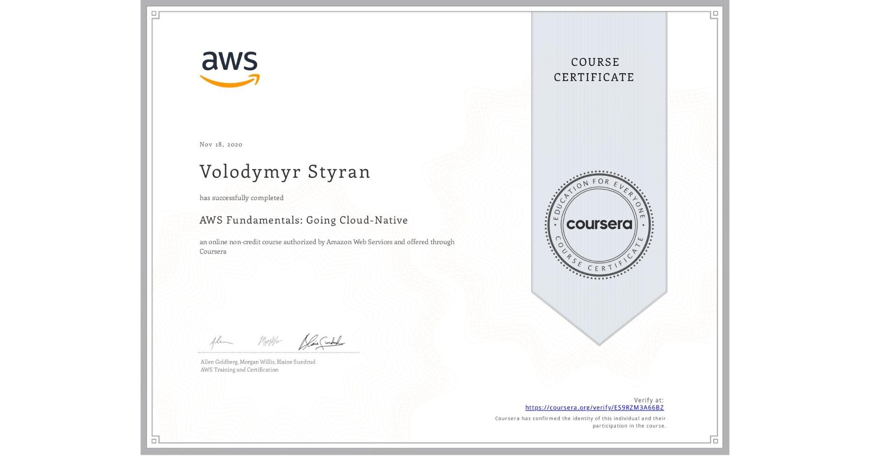 View certificate for Volodymyr Styran, AWS Fundamentals: Going Cloud-Native, an online non-credit course authorized by Amazon Web Services and offered through Coursera