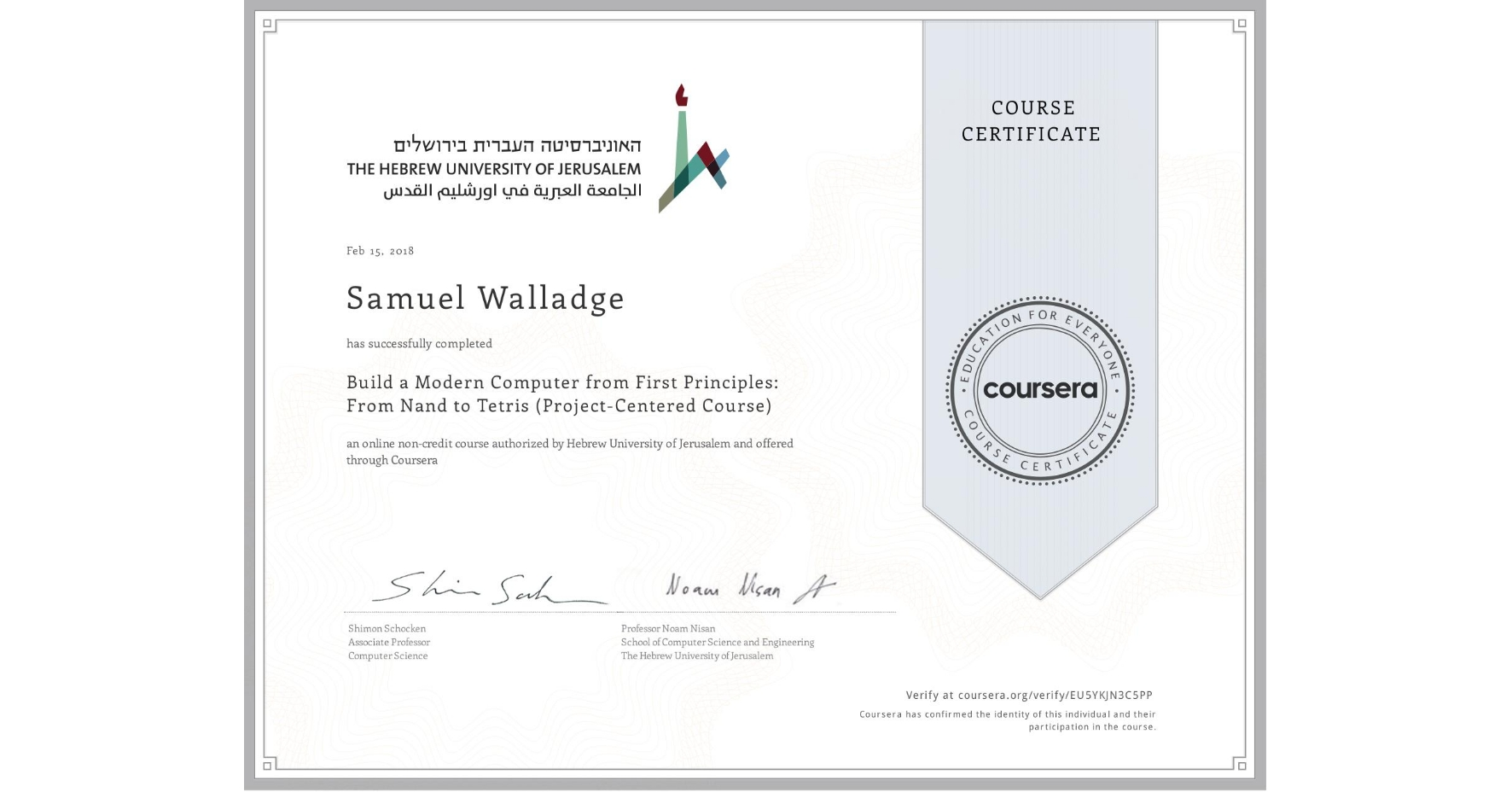 View certificate for Samuel Walladge, Build a Modern Computer from First Principles: From Nand to Tetris (Project-Centered Course), an online non-credit course authorized by Hebrew University of Jerusalem and offered through Coursera