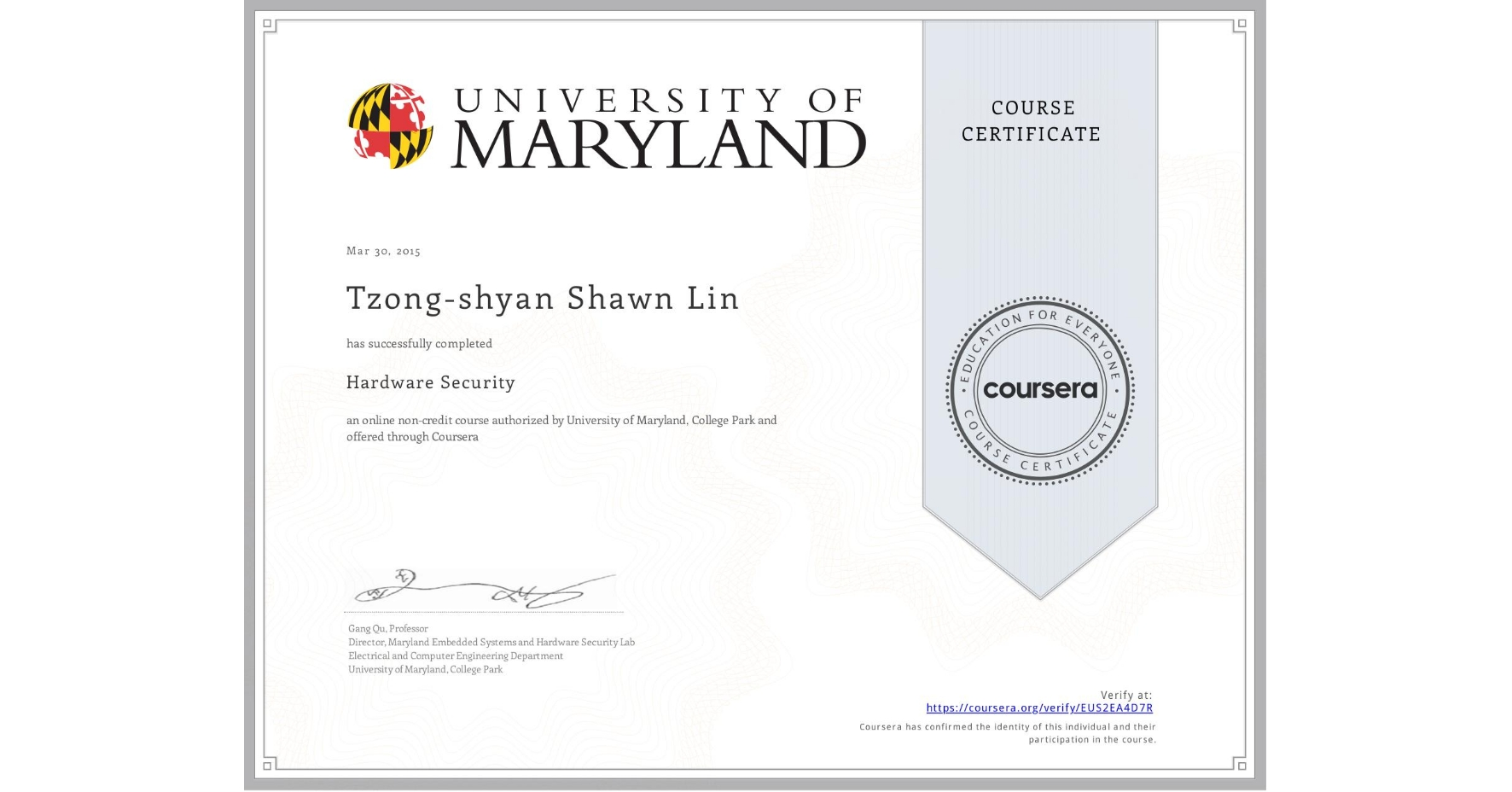 View certificate for Tzong-shyan Shawn Lin, Hardware Security, an online non-credit course authorized by University of Maryland, College Park and offered through Coursera