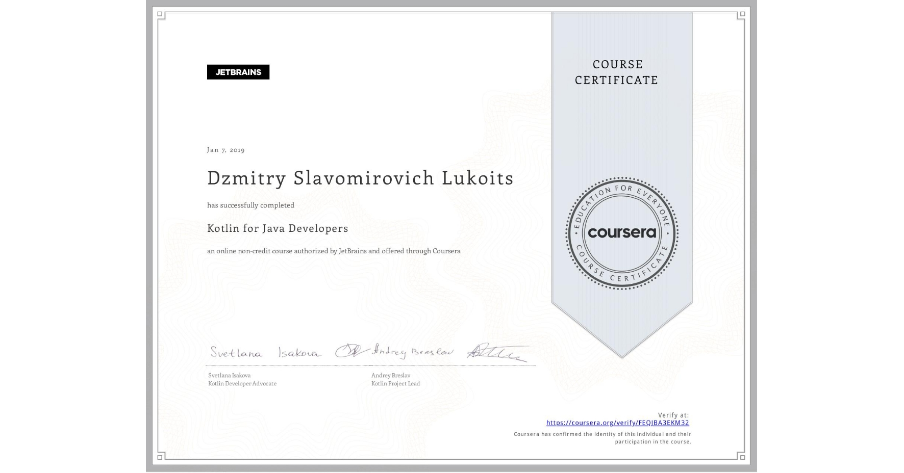 View certificate for Dzmitry Slavomirovich Lukoits, Kotlin for Java Developers, an online non-credit course authorized by JetBrains and offered through Coursera