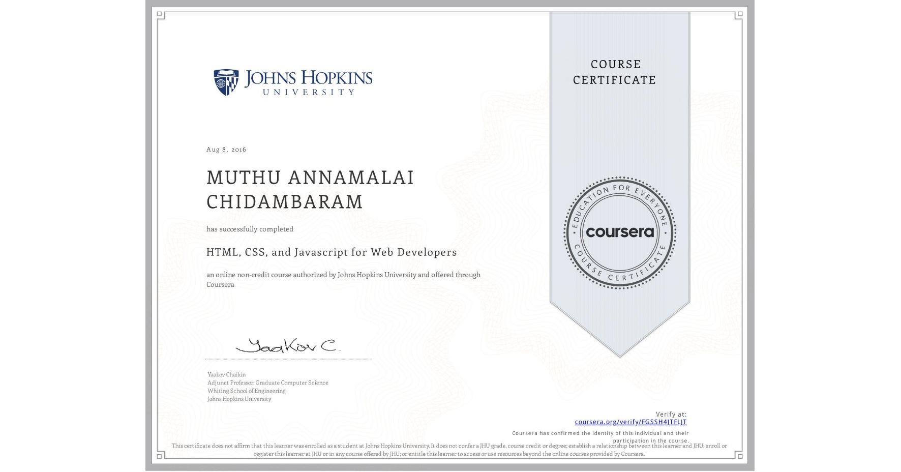 View certificate for MUTHU ANNAMALAI  CHIDAMBARAM, HTML, CSS, and Javascript for Web Developers, an online non-credit course authorized by Johns Hopkins University and offered through Coursera