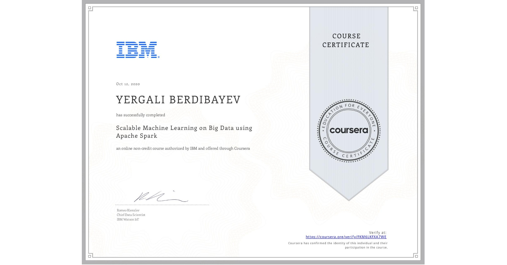 View certificate for Yergali Berdibayev, Scalable Machine Learning on Big Data using Apache Spark, an online non-credit course authorized by IBM and offered through Coursera