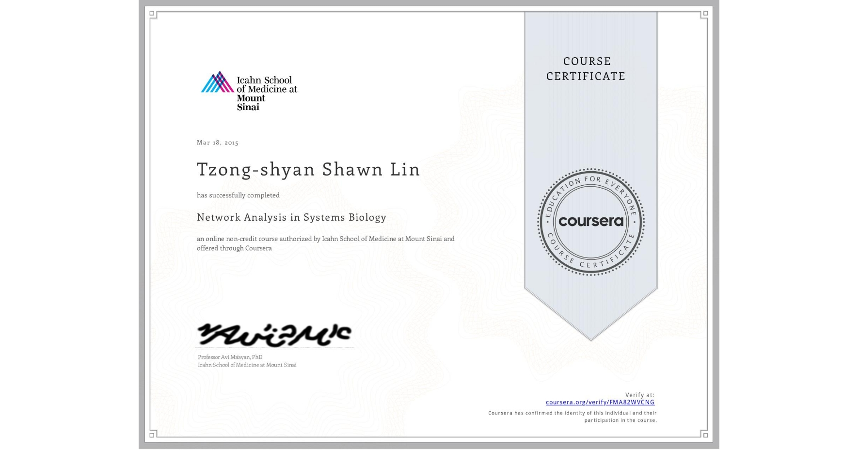 View certificate for Tzong-shyan Shawn Lin, Network Analysis in Systems Biology, an online non-credit course authorized by Icahn School of Medicine at Mount Sinai and offered through Coursera