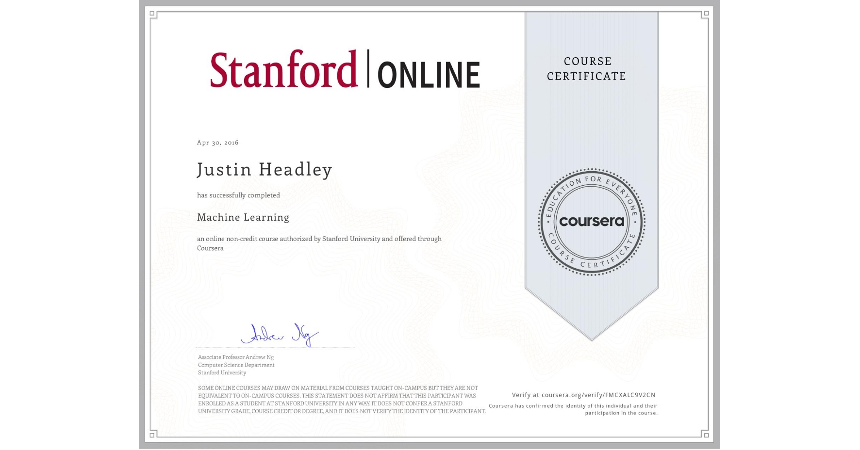 View certificate for Justin Headley, Machine Learning, an online non-credit course authorized by Stanford University and offered through Coursera