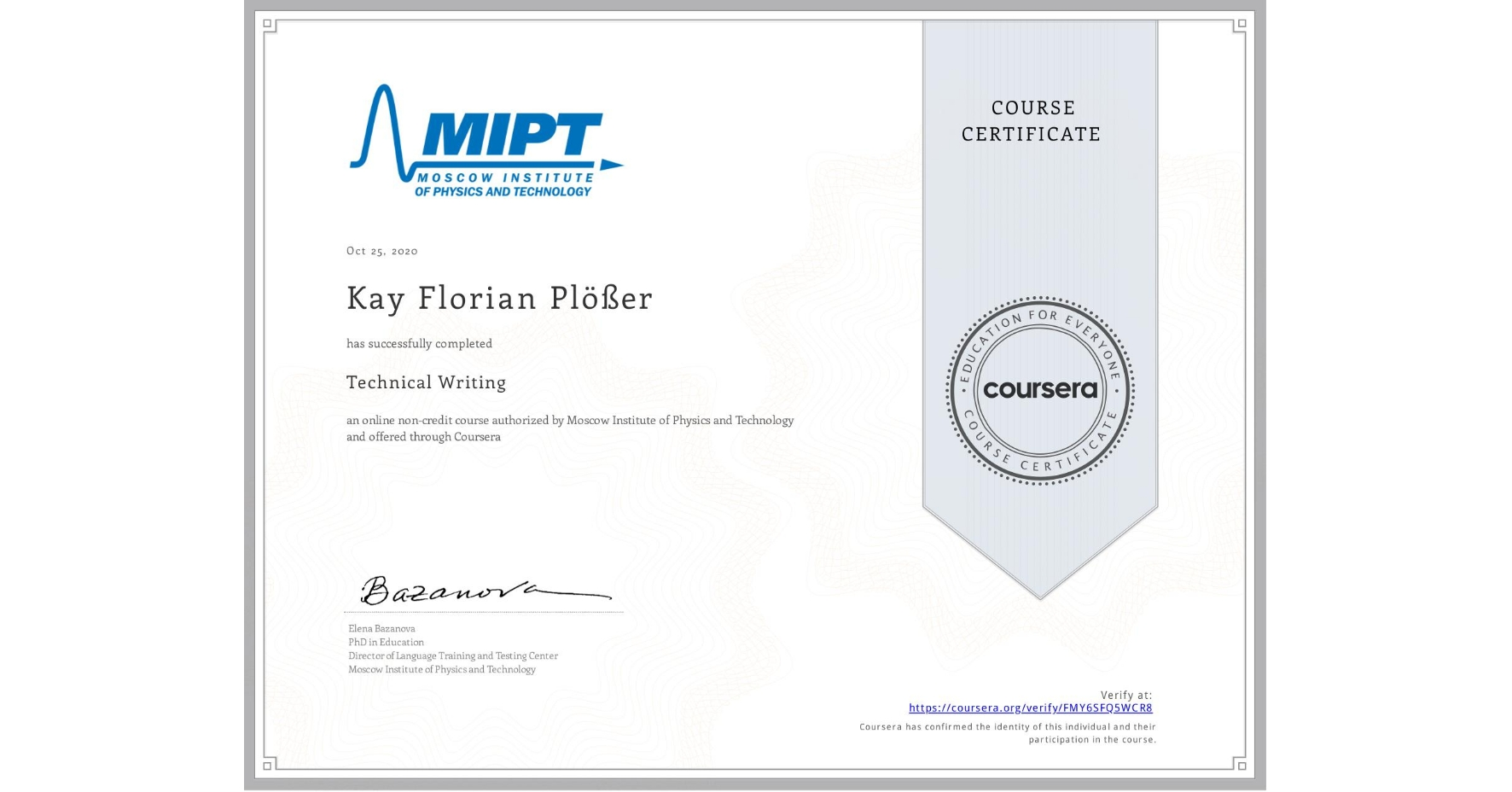 View certificate for Kay Florian Plößer, Technical Writing, an online non-credit course authorized by Moscow Institute of Physics and Technology and offered through Coursera