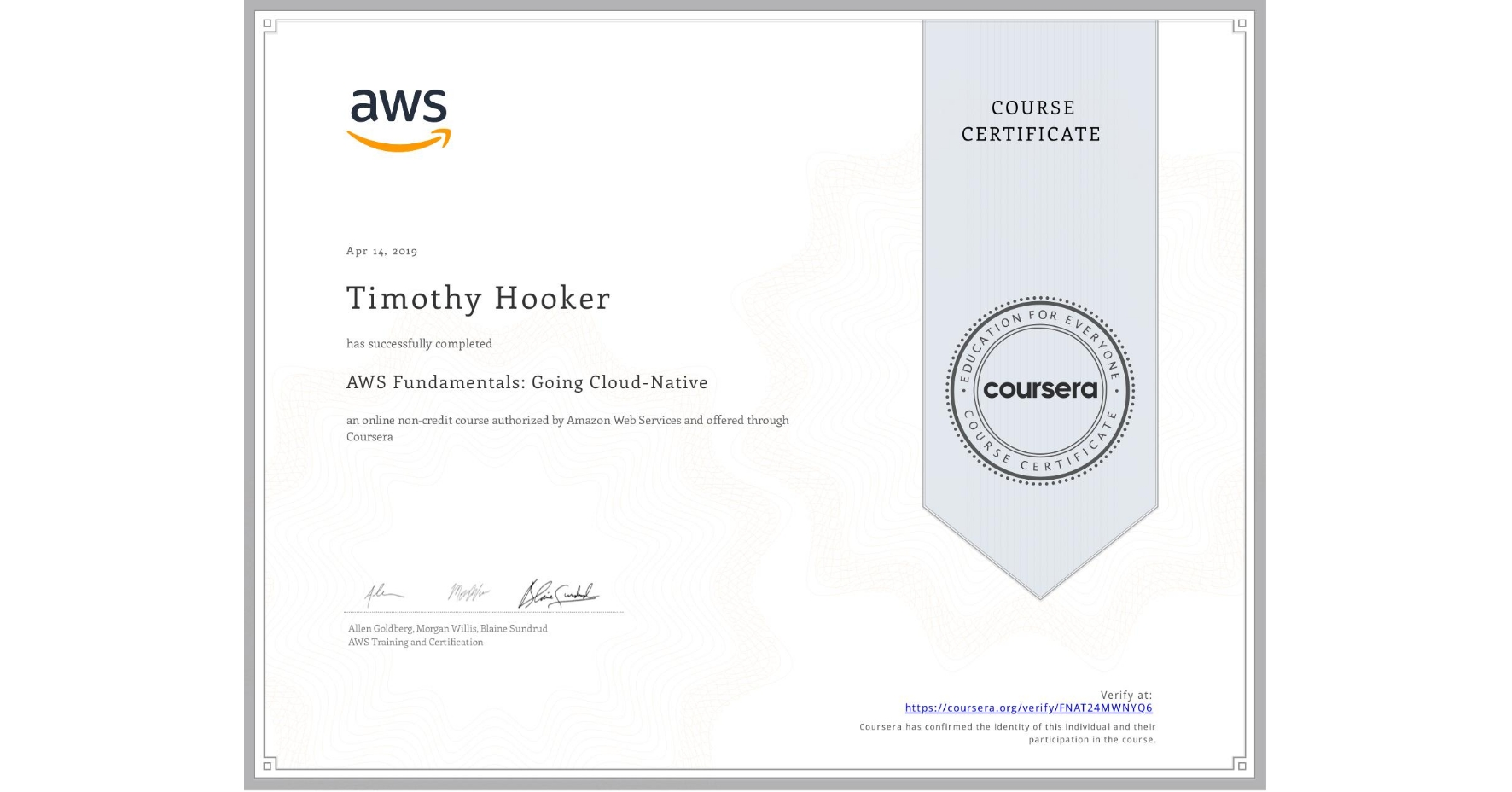 View certificate for Timothy Hooker, AWS Fundamentals: Going Cloud-Native, an online non-credit course authorized by Amazon Web Services and offered through Coursera