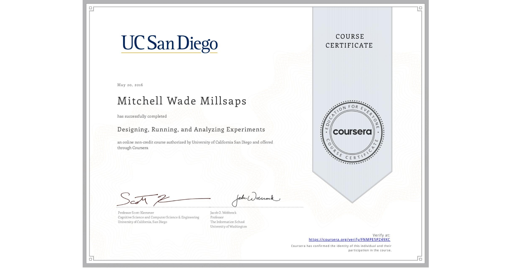 View certificate for Mitchell Wade Millsaps, Designing, Running, and Analyzing Experiments, an online non-credit course authorized by University of California San Diego and offered through Coursera