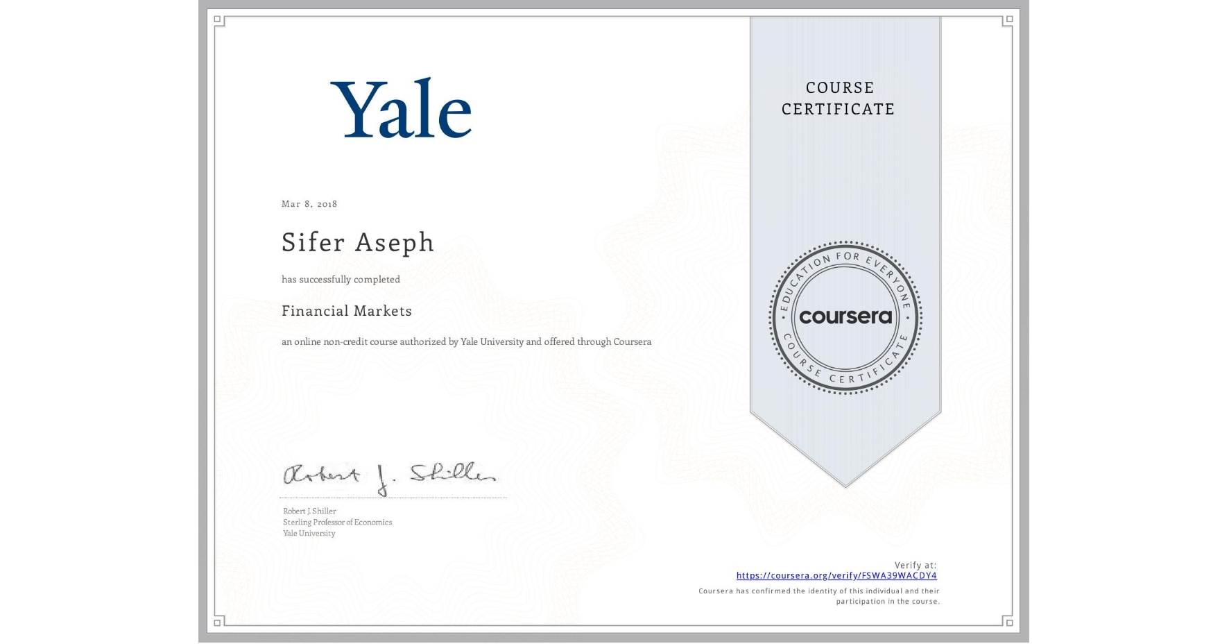 View certificate for Sifer Aseph, Financial Markets, an online non-credit course authorized by Yale University and offered through Coursera