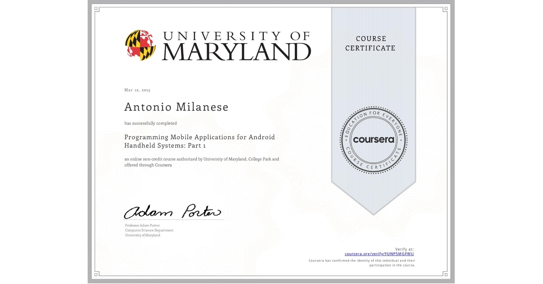 View certificate for Antonio Milanese, Programming Mobile Applications for Android Handheld Systems: Part 1, an online non-credit course authorized by University of Maryland, College Park and offered through Coursera