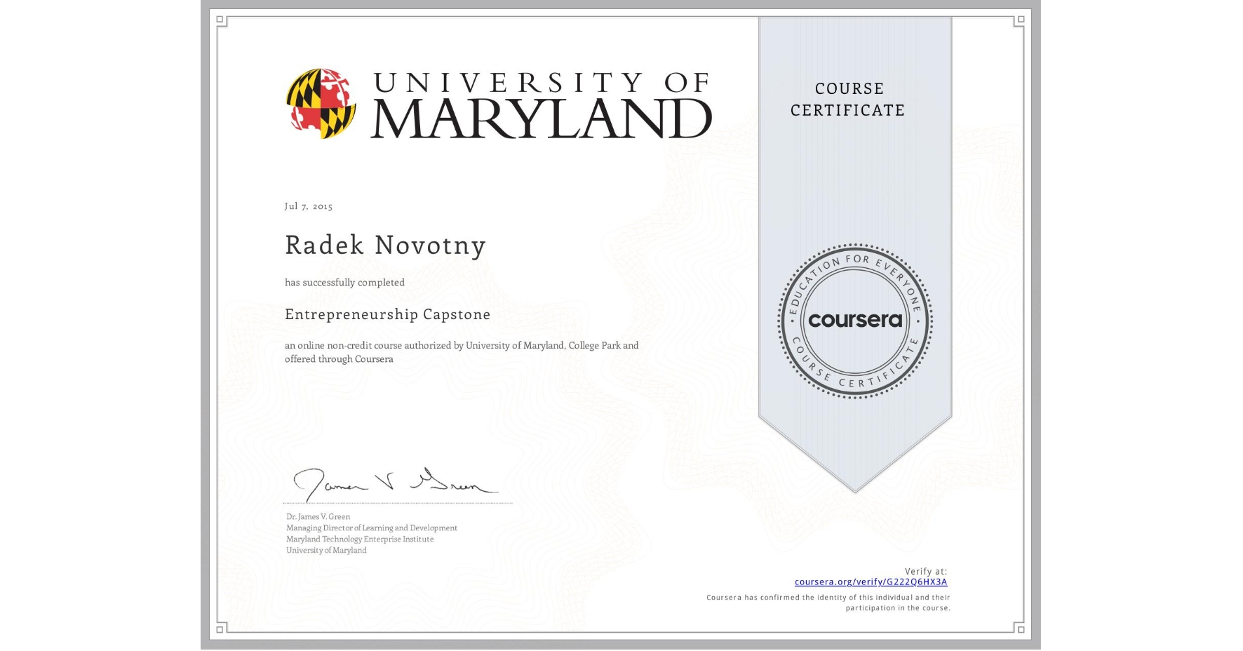 View certificate for Radek Novotny, Entrepreneurship Capstone , an online non-credit course authorized by University of Maryland, College Park and offered through Coursera