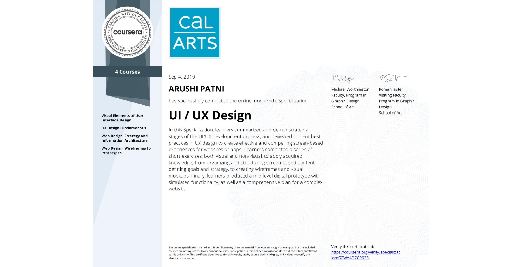 View certificate for ARUSHI PATNI, UI / UX Design, offered through Coursera. In this Specialization, learners summarized and demonstrated all stages of the UI/UX development process, and reviewed current best practices in UX design to create effective and compelling screen-based experiences for websites or apps. Learners completed a series of short exercises, both visual and non-visual, to apply acquired knowledge, from organizing and structuring screen-based content, defining goals and strategy, to creating wireframes and visual mockups. Finally, learners produced a mid-level digital prototype with simulated functionality, as well as a comprehensive plan for a complex website.