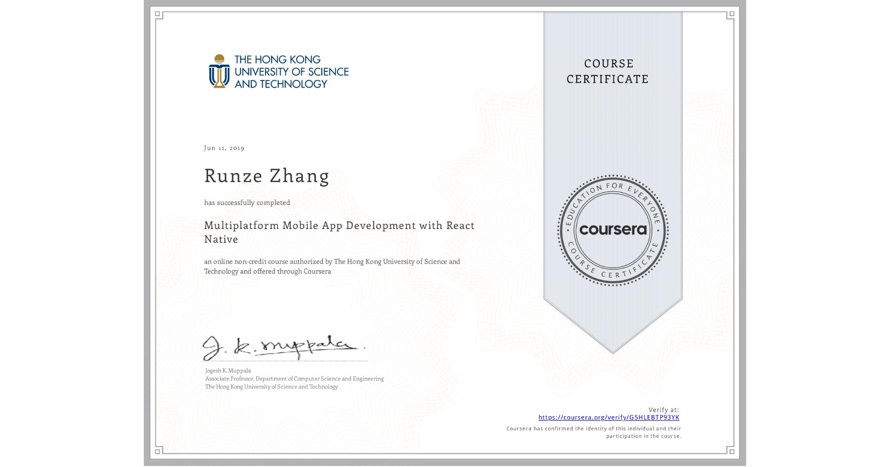 View certificate for Runze Zhang, Multiplatform Mobile App Development with React Native, an online non-credit course authorized by The Hong Kong University of Science and Technology and offered through Coursera