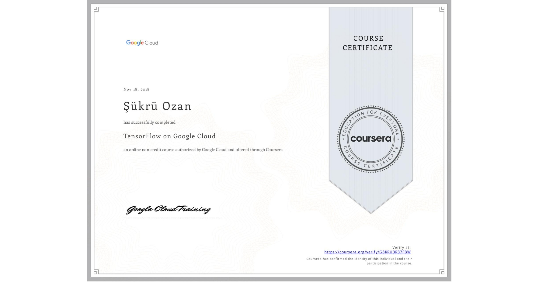 View certificate for Şükrü Ozan, Introduction to TensorFlow, an online non-credit course authorized by Google Cloud and offered through Coursera