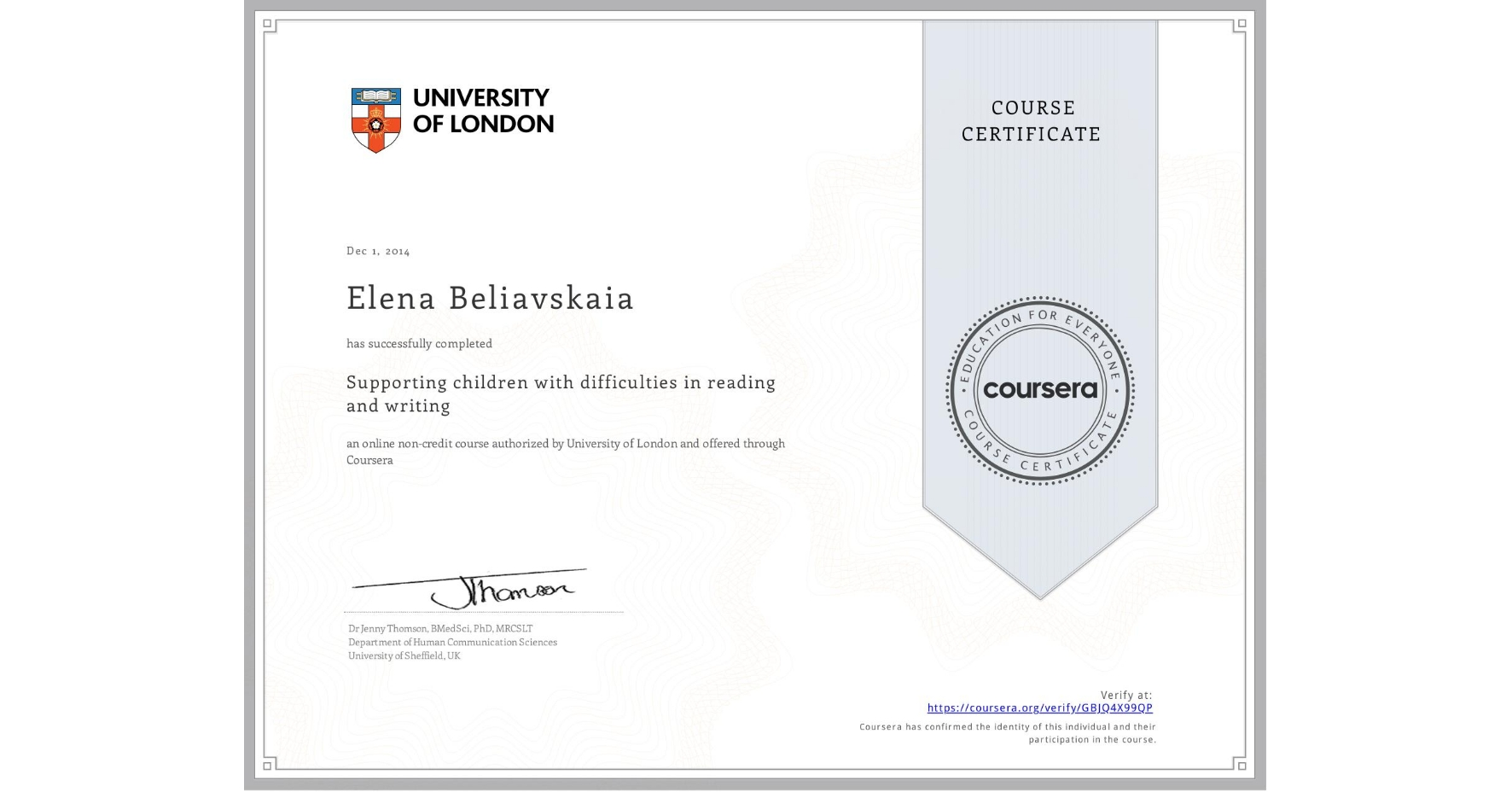 View certificate for Elena Beliavskaia, Supporting children with difficulties in reading and writing, an online non-credit course authorized by University of London and offered through Coursera