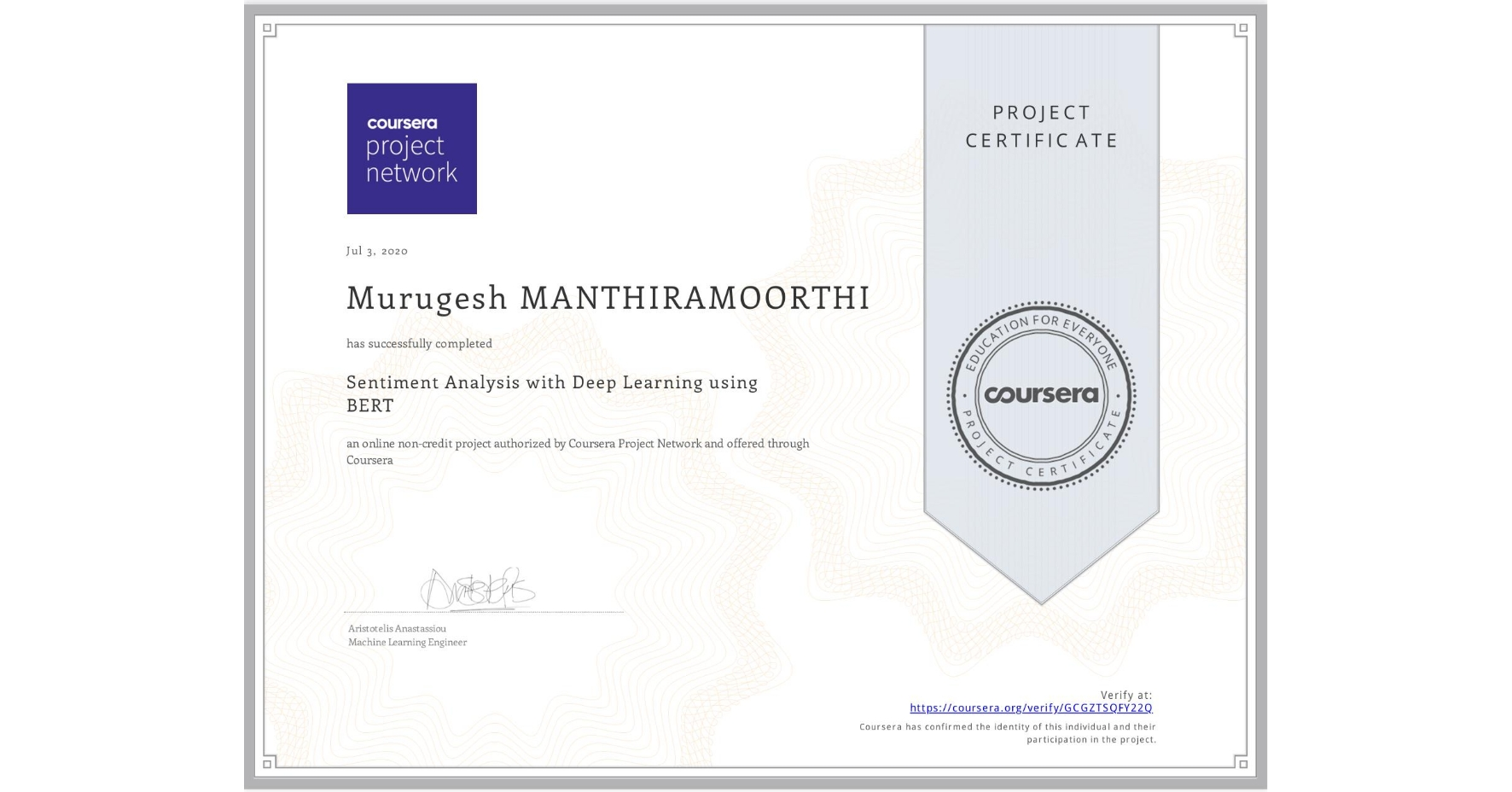 View certificate for Murugesh Manthiramoorthi, Sentiment Analysis with Deep Learning using BERT, an online non-credit course authorized by Coursera Project Network and offered through Coursera