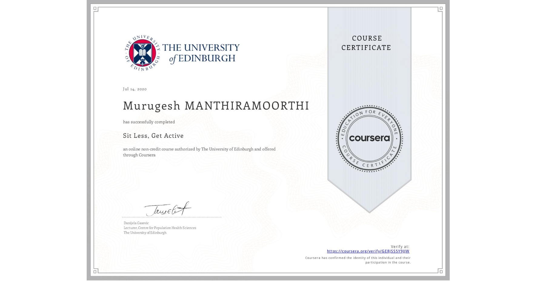 View certificate for Murugesh Manthiramoorthi, Sit Less, Get Active, an online non-credit course authorized by The University of Edinburgh and offered through Coursera