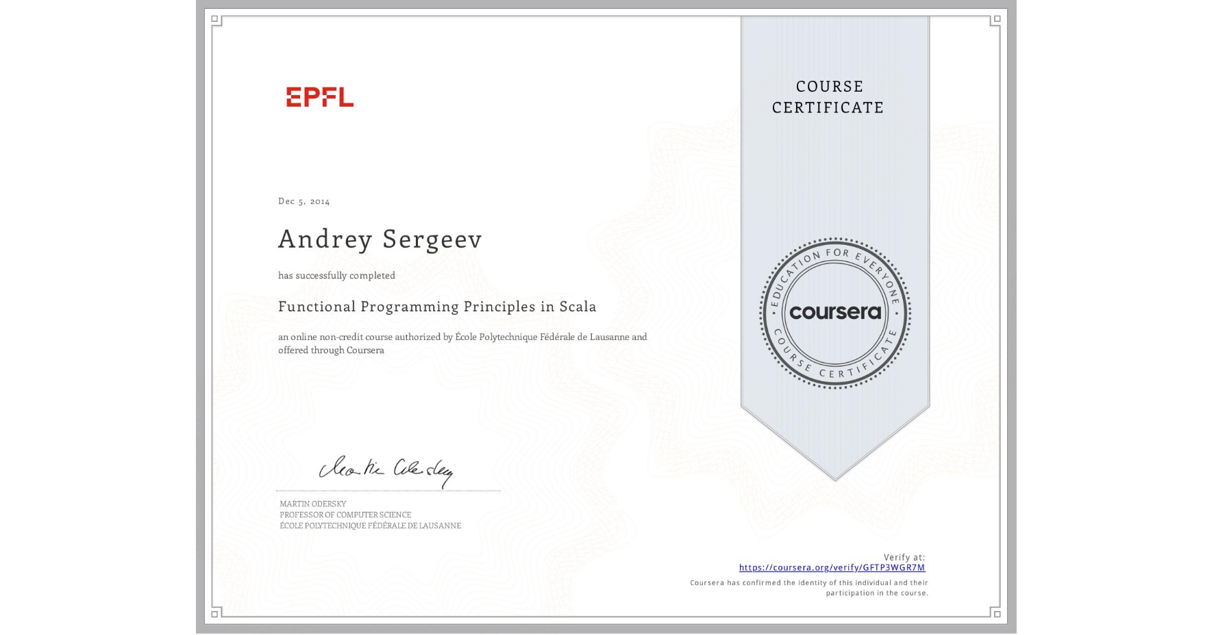 View certificate for Andrey Sergeev, Functional Programming Principles in Scala, an online non-credit course authorized by École Polytechnique Fédérale de Lausanne and offered through Coursera