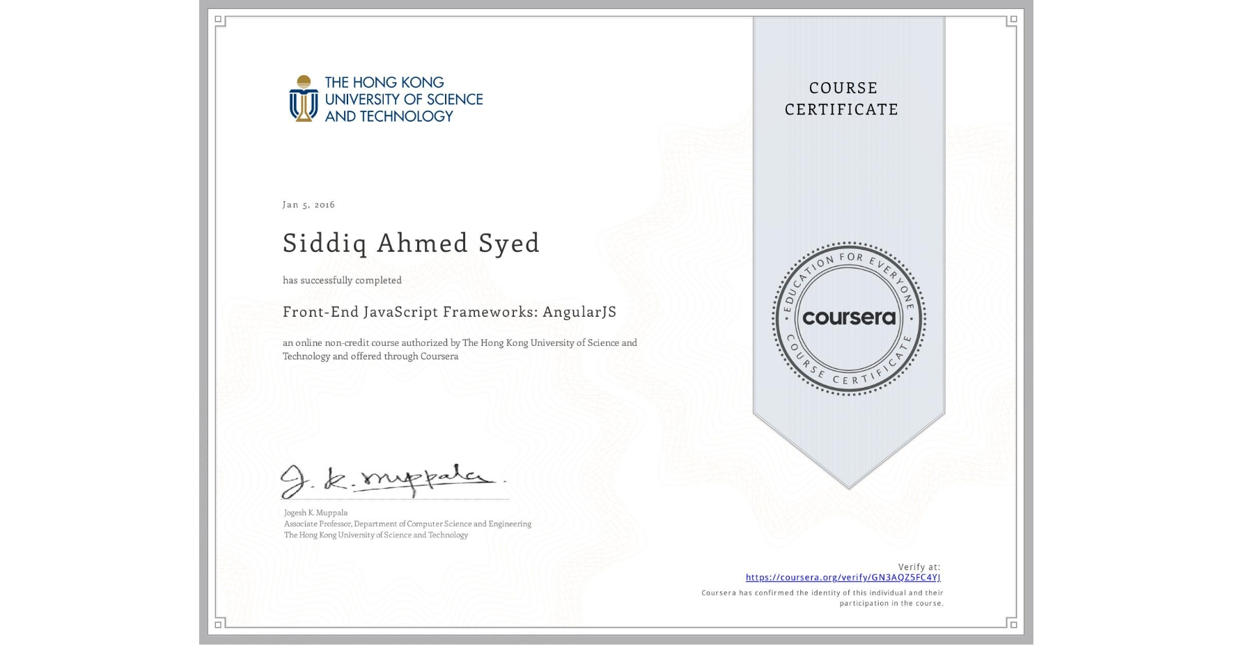 View certificate for Siddiq Ahmed   Syed, Front-End JavaScript Frameworks: AngularJS, an online non-credit course authorized by The Hong Kong University of Science and Technology and offered through Coursera