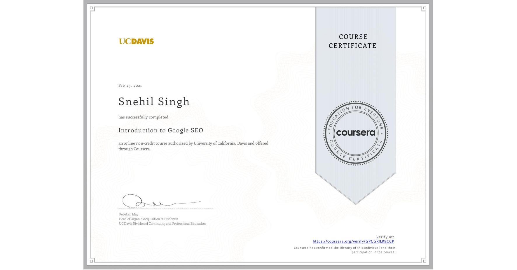 View certificate for Snehil Singh, Introduction to Search Engine Optimization, an online non-credit course authorized by University of California, Davis and offered through Coursera