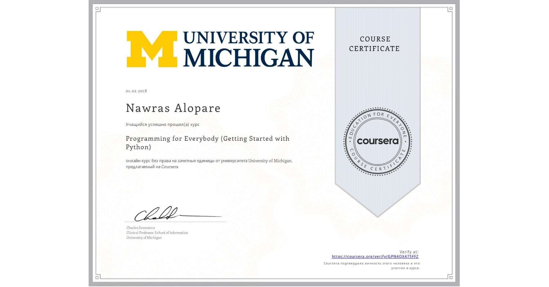 View certificate for Nawras Alopare, Programming for Everybody (Getting Started with Python), an online non-credit course authorized by University of Michigan and offered through Coursera