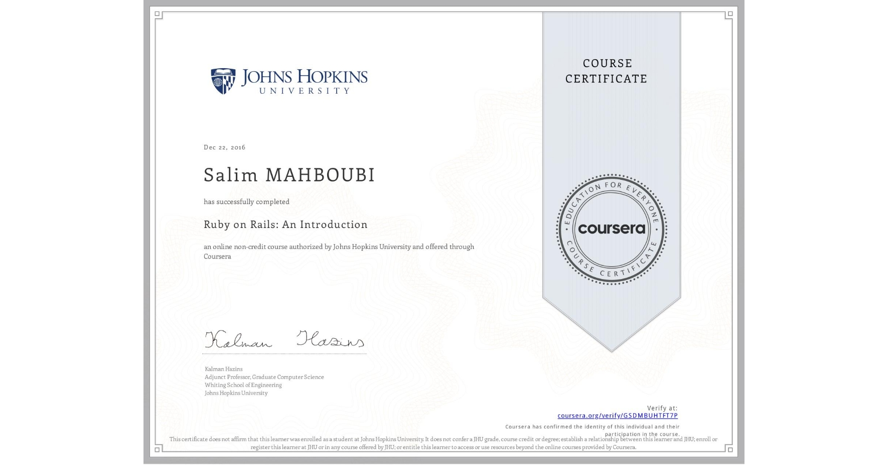 View certificate for Salim MAHBOUBI, Ruby on Rails: An Introduction, an online non-credit course authorized by Johns Hopkins University and offered through Coursera