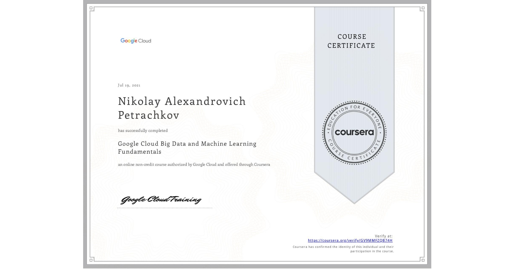 View certificate for Nikolay Petrachkov, Google Cloud Big Data and Machine Learning Fundamentals, an online non-credit course authorized by Google Cloud and offered through Coursera