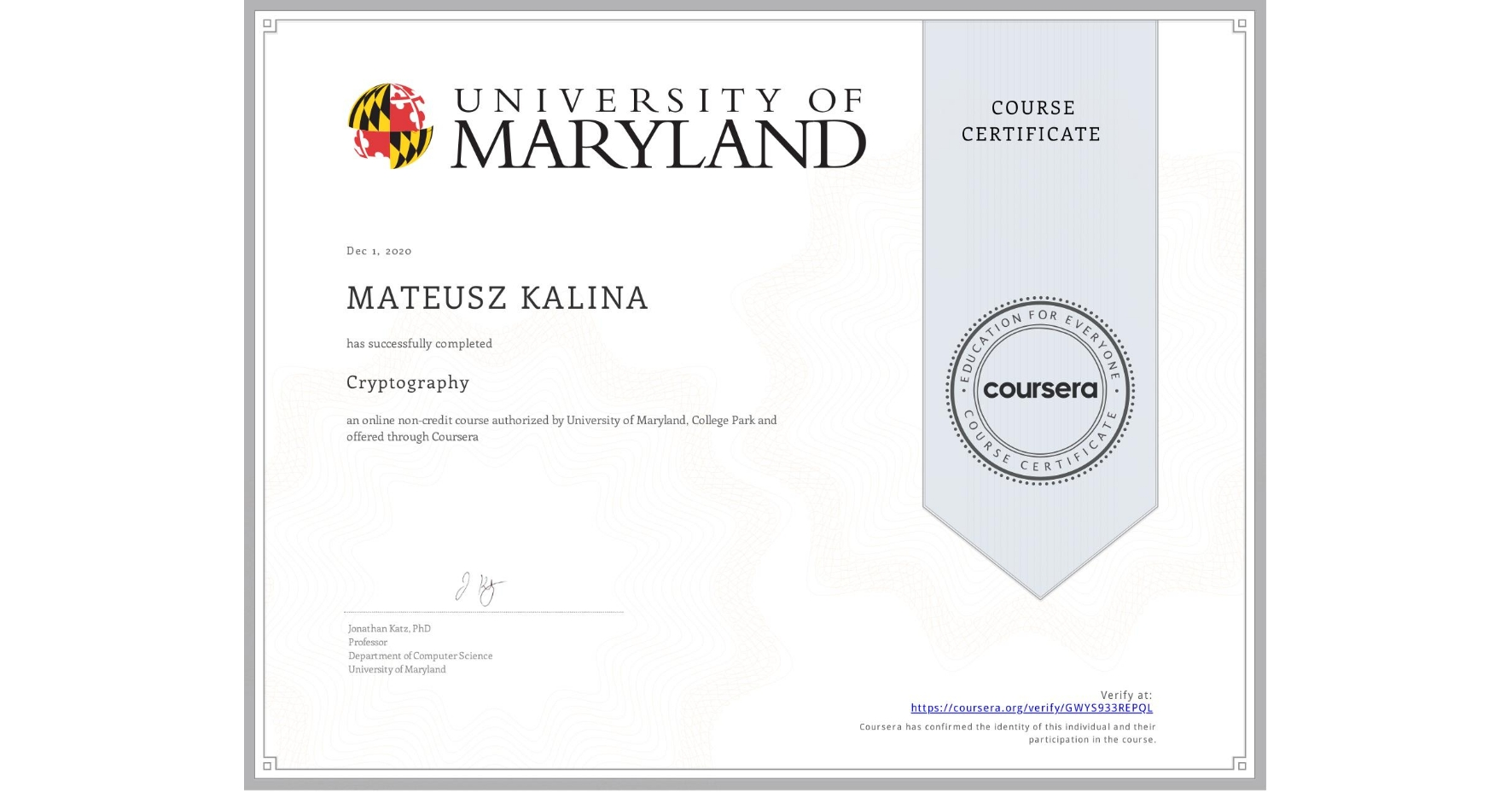View certificate for MATEUSZ KALINA, Cryptography, an online non-credit course authorized by University of Maryland, College Park and offered through Coursera
