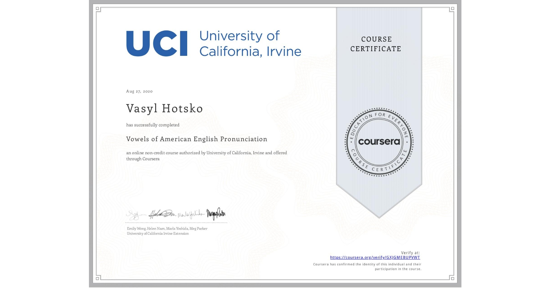 View certificate for Vasyl Hotsko, Vowels of American English Pronunciation, an online non-credit course authorized by University of California, Irvine and offered through Coursera